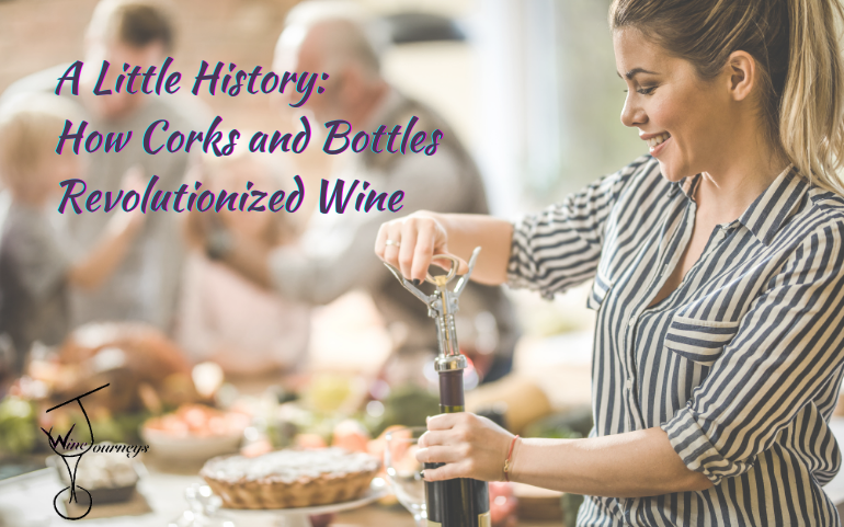 A Little History: How Corks and Bottles Revolutionized Wine